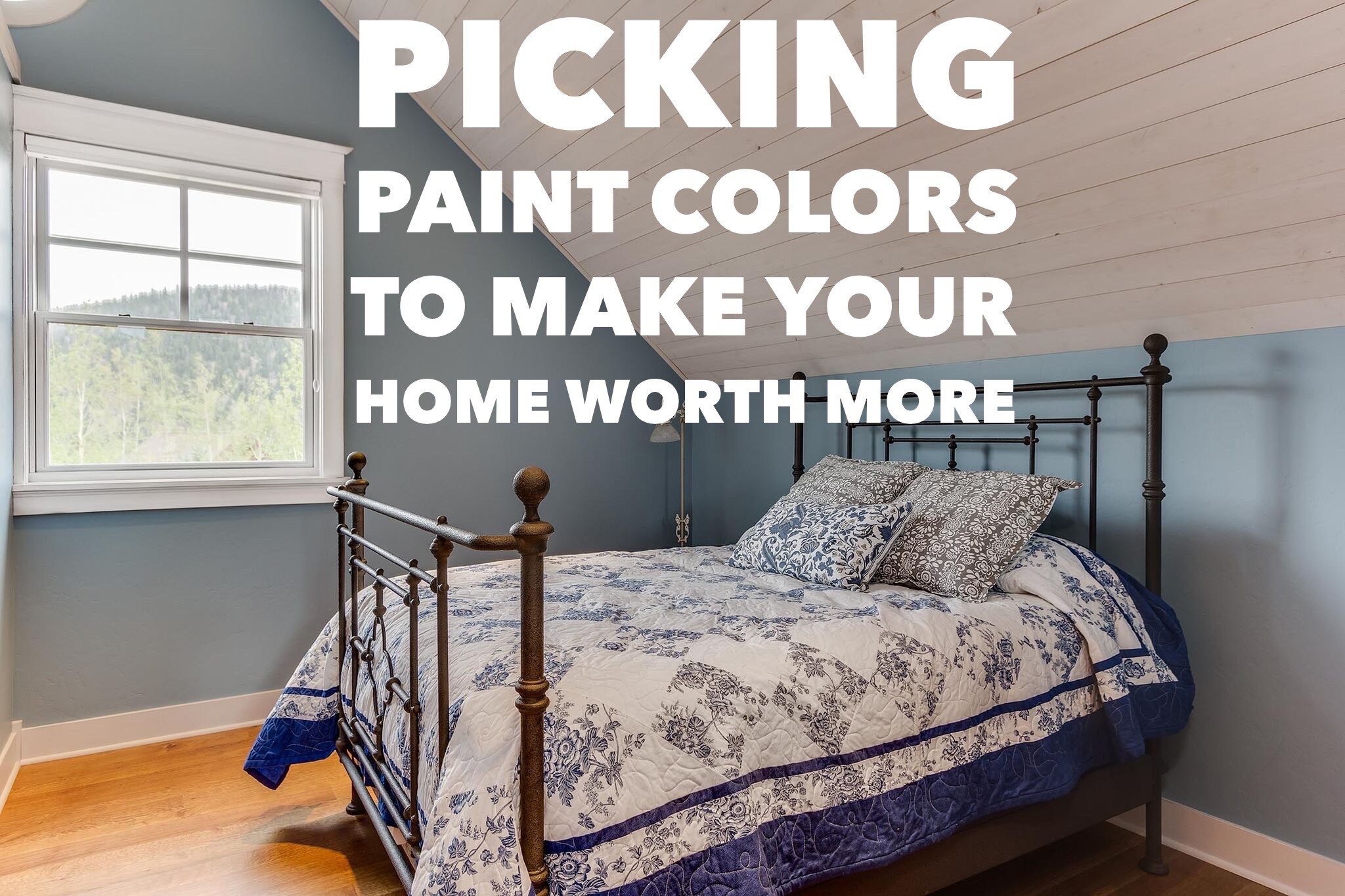 Picking Paint Colors To Make Your Home Worth More Peak