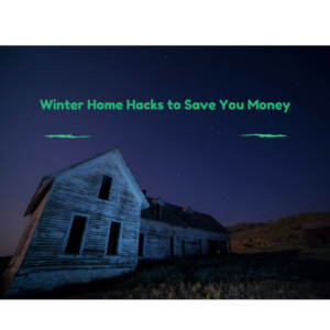 Winter Home Hacks to Save You Money